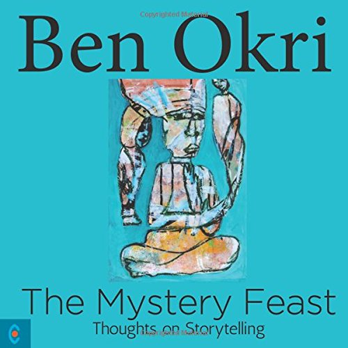 The Mystery Feast: Thoughts on Storytelling - Ben Okri Book Cover Image
